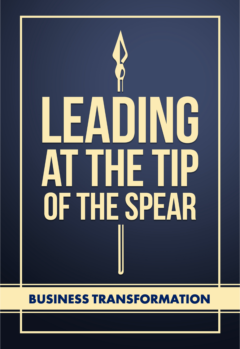 Leading at the Tip of the Spear_Business Transformation